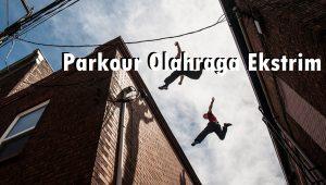 Parkour Olahraga Ekstrim